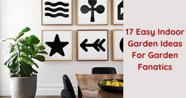 17 Easy Indoor Garden Ideas For Garden Fanatics Igra World