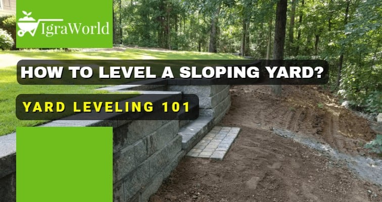 How to Level a Sloping Yard? Yard Leveling 101